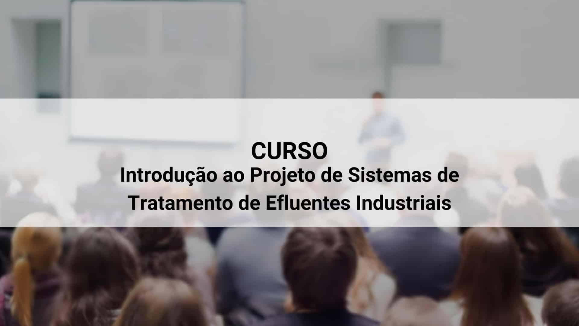 curso introducao ao projeto de sistemas de tratamento de efluentes insdustriais